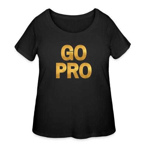 GO PRO - Gold Foil Look - Women's Curvy T-Shirt