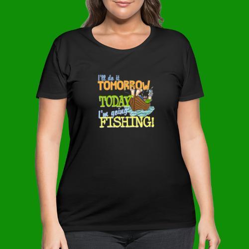 Today I'm Going Fishing - Women's Curvy T-Shirt