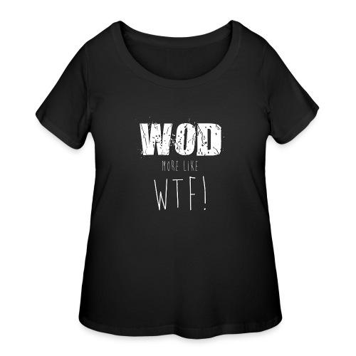 WOD more like WTF - Women's Curvy T-Shirt