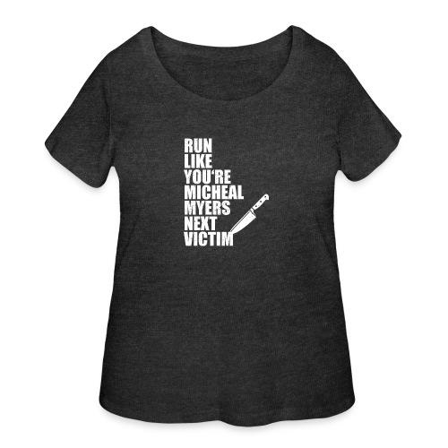 Run like you are Micheal Myers next victim - Women's Curvy T-Shirt