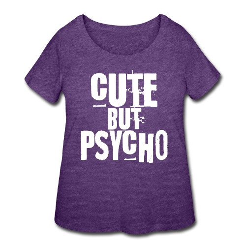 cute but psycho - Women's Curvy T-Shirt