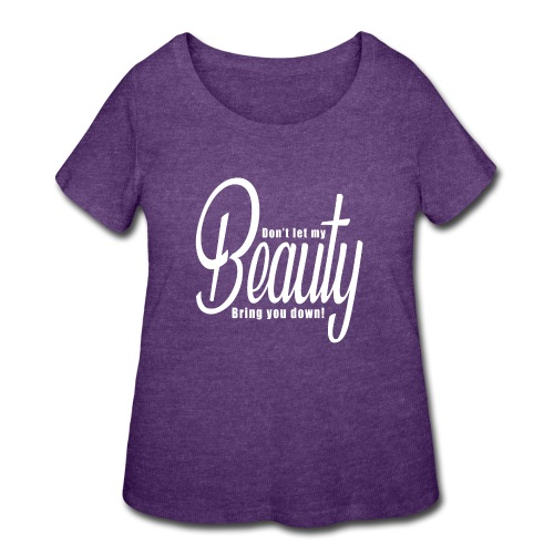 Don't let my BEAUTY bring you down! (White) - Women's Curvy T-Shirt