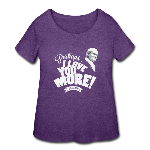 Perhaps I Love You More (Light) - Women's Curvy T-Shirt