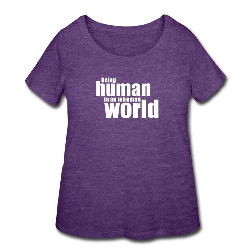 Be human in an inhuman world - Women's Curvy T-Shirt