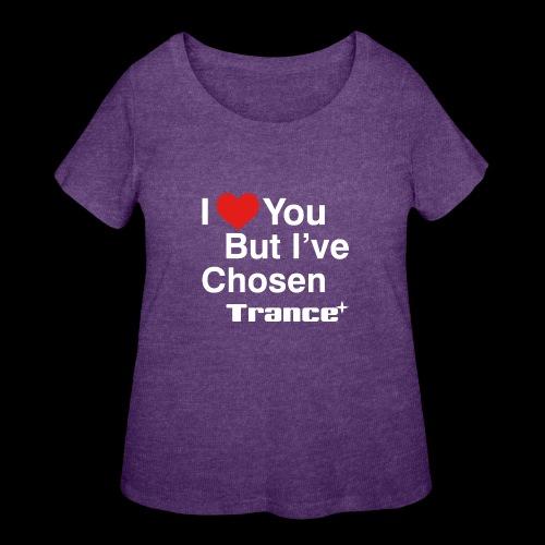 I Love You.. But I've Chosen Trance - Women's Curvy T-Shirt