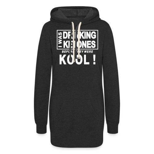 I was drinking ketones before they were kool - Women's Hoodie Dress