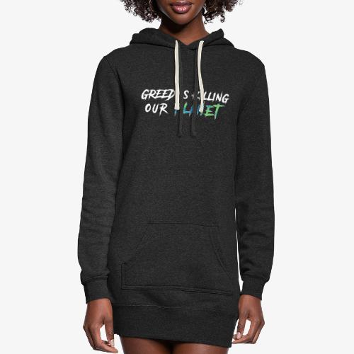 Greed is killing our planet - Women's Hoodie Dress