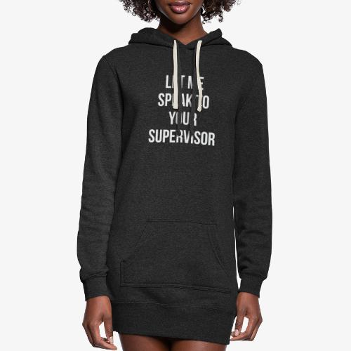 Let Me Speak To Your Supervisor - Women's Hoodie Dress