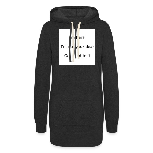 I'M HERE, I'M NOT YOUR DEAR, GET USED TO IT - Women's Hoodie Dress