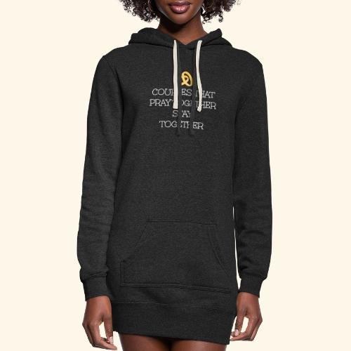 COUPLES THAT PRAY TOGETHER STAY TOGETHER - Women's Hoodie Dress
