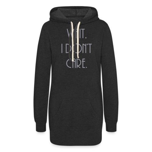 Wait, I don't care. - Women's Hoodie Dress
