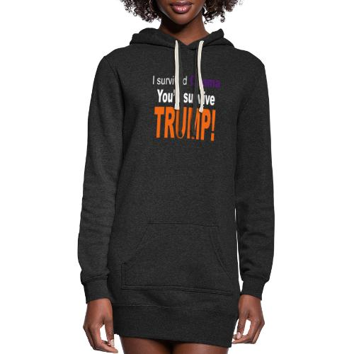 I survived Obama. You'll survive Trump - Women's Hoodie Dress