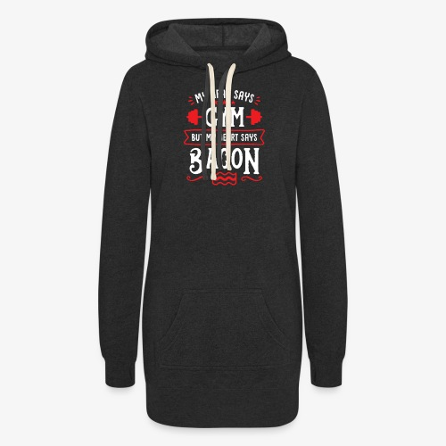 My Head Says Gym But My Heart Says Bacon - Women's Hoodie Dress