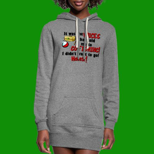 Voices Told Me to Go Fishing - Women's Hoodie Dress