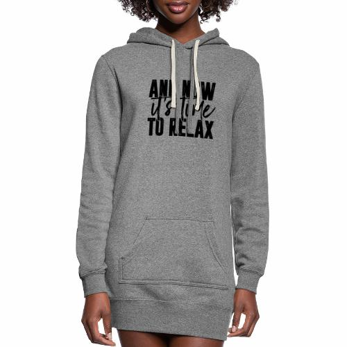 And Now It's Time To Relax - Women's Hoodie Dress