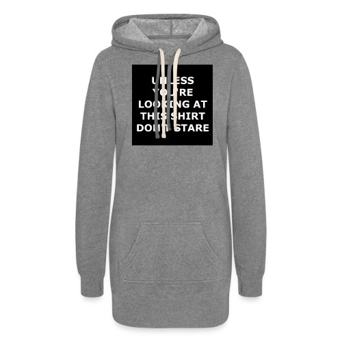 UNLESS YOU'RE LOOKING AT THIS SHIRT, DON'T STARE - Women's Hoodie Dress