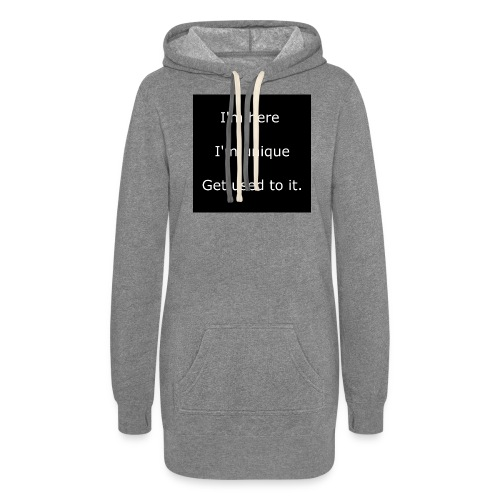 I'M HERE, I'M UNIQUE, GET USED TO IT. - Women's Hoodie Dress
