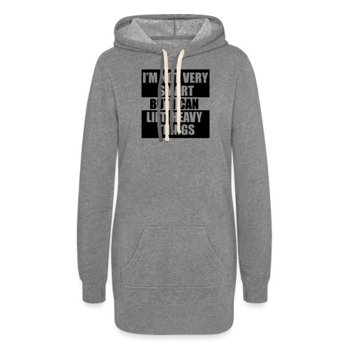 I'm not very smart, but I can lift heavy things gy - Women's Hoodie Dress