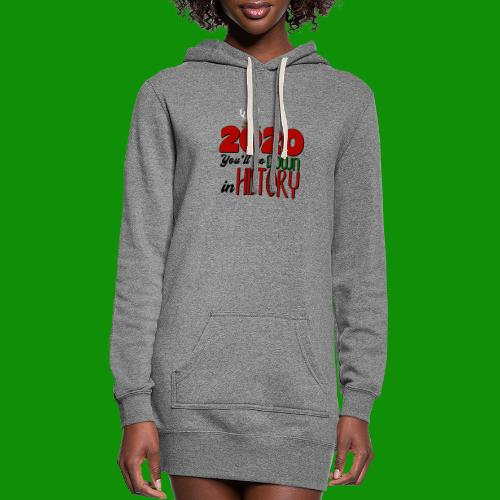 2020 You'll Go Down in History - Women's Hoodie Dress