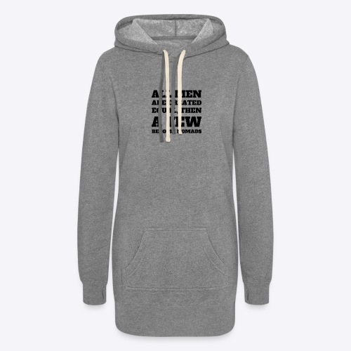 All Men are created equal, then A Few Become Nomad - Women's Hoodie Dress