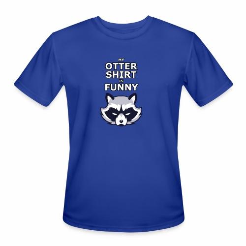 My Otter Shirt Is Funny - Men's Moisture Wicking Performance T-Shirt