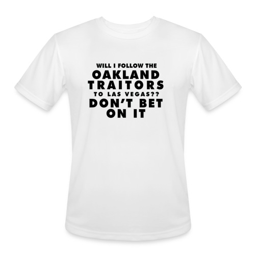 Will I Follow the Oakland Traitors - Men's Moisture Wicking Performance T-Shirt