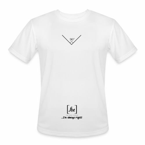 I'm always right! [fbt] - Men's Moisture Wicking Performance T-Shirt