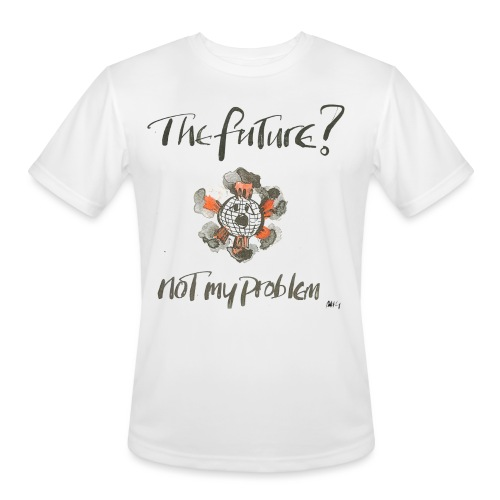 The Future not my problem - Men's Moisture Wicking Performance T-Shirt