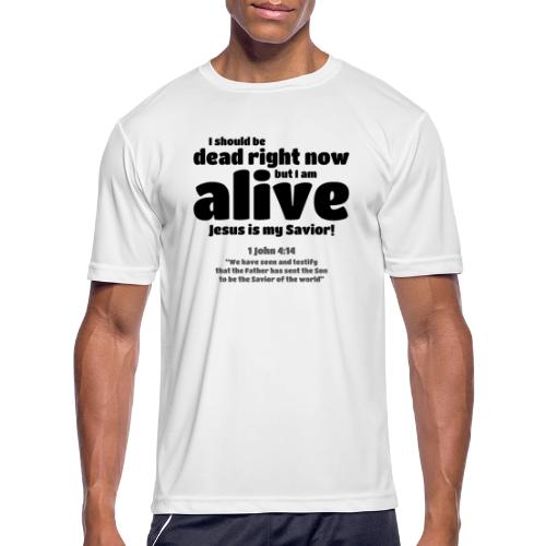 I Should be dead right now, but I am alive. - Men's Moisture Wicking Performance T-Shirt