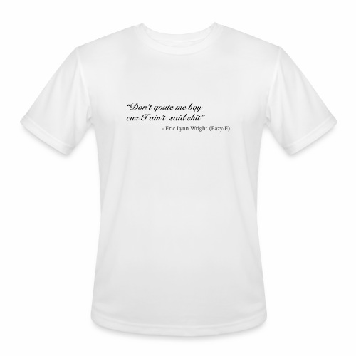 Eazy-E's immortal quote - Men's Moisture Wicking Performance T-Shirt