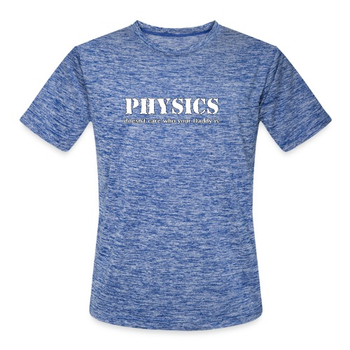 Physics doesn't care who your Daddy is. - Men's Moisture Wicking Performance T-Shirt