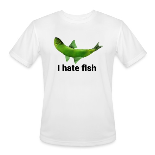I hate fish - Men's Moisture Wicking Performance T-Shirt
