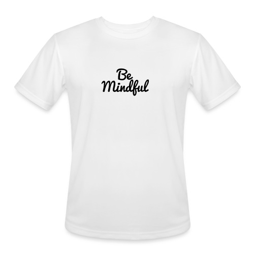 Be Mindful - Men's Moisture Wicking Performance T-Shirt