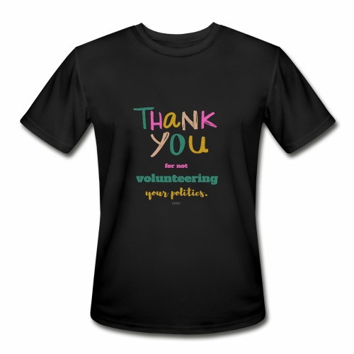 Thank you for not volunteering your politics - Men's Moisture Wicking Performance T-Shirt