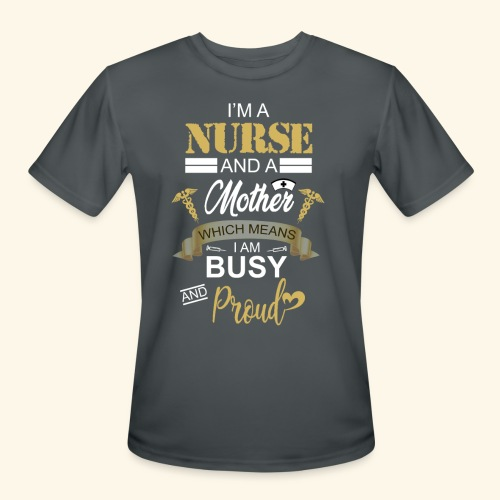 I'm a nurse and a mother - Men's Moisture Wicking Performance T-Shirt