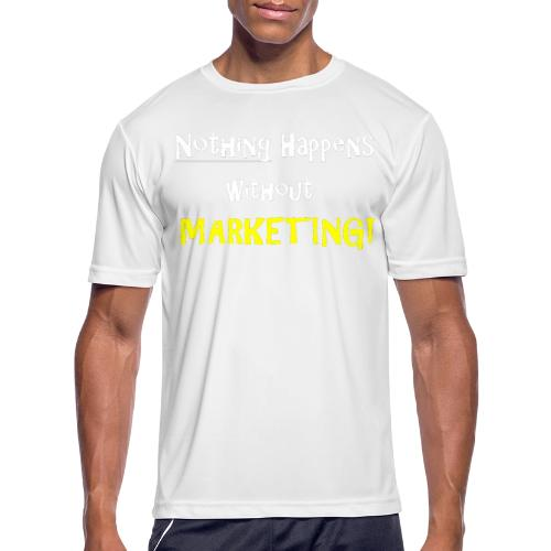 Nothing Happens without Marketing! - Men's Moisture Wicking Performance T-Shirt