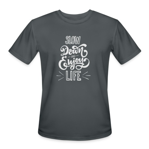 Slow down and enjoy life - Men's Moisture Wicking Performance T-Shirt