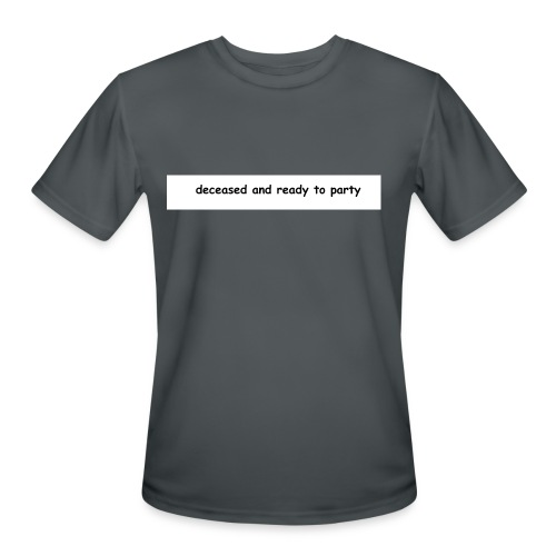 Deceased and ready to party - Men's Moisture Wicking Performance T-Shirt