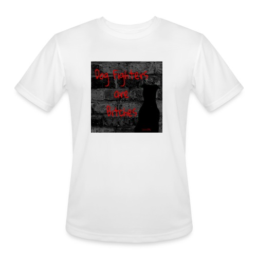 Dog Fighters are Bitches wall - Men's Moisture Wicking Performance T-Shirt