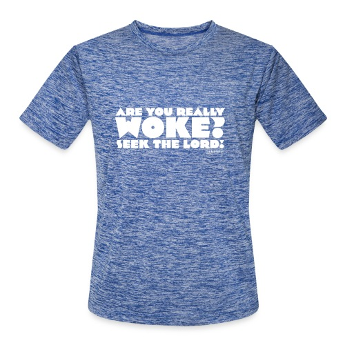 Are You Really Woke? Seek the Lord - Men's Moisture Wicking Performance T-Shirt