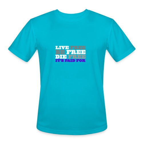 LiveFree BeFree DieFree | It's Paid For - Men's Moisture Wicking Performance T-Shirt