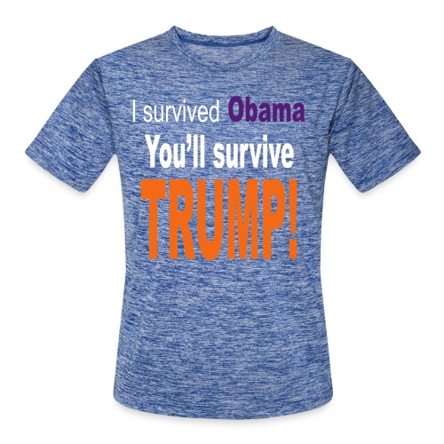 I survived Obama. You'll survive Trump - Men's Moisture Wicking Performance T-Shirt