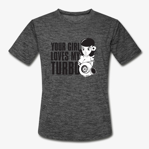 you girl loves my turbo - Men's Moisture Wicking Performance T-Shirt