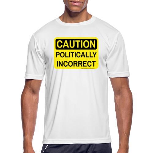CAUTION POLITICALLY INCOR - Men's Moisture Wicking Performance T-Shirt