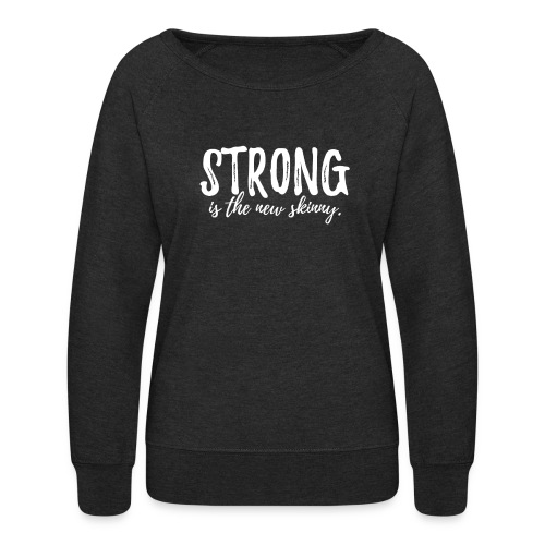 Strong is the New Skinny - Women's Crewneck Sweatshirt