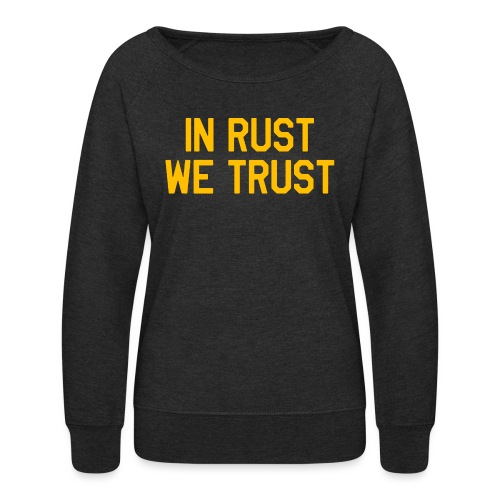 In Rust We Trust II - Women's Crewneck Sweatshirt