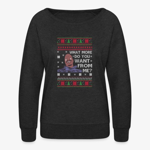 What More Do You Want From Me UglyChristmasSweater - Women's Crewneck Sweatshirt