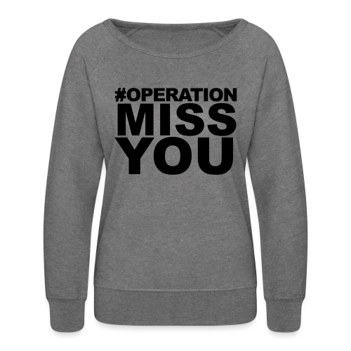 Operation Miss You - Women's Crewneck Sweatshirt