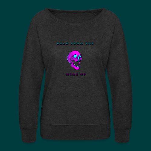 Dead from the neck up - Women's Crewneck Sweatshirt
