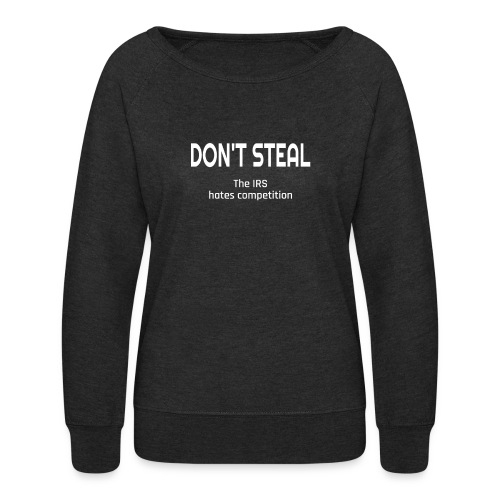 Don't Steal The IRS Hates Competition - Women's Crewneck Sweatshirt